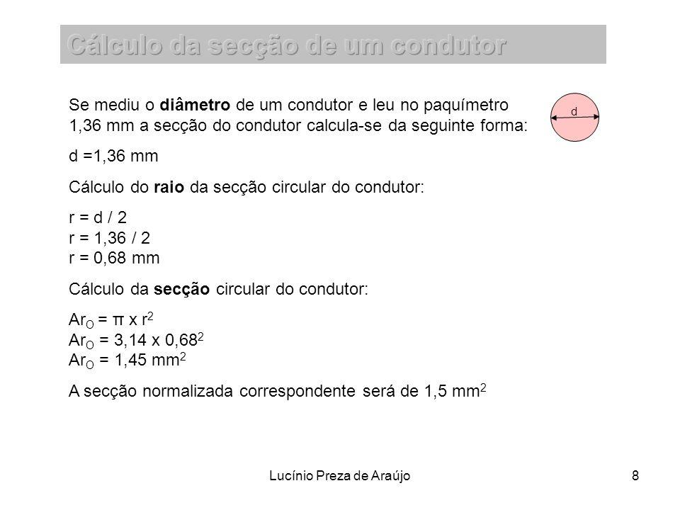 Lucínio Preza de Araújo8 Se mediu o diâmetro de um condutor e leu no paquímetro 1,36 mm a secção do condutor calcula-se da seguinte forma: d =1,36 mm