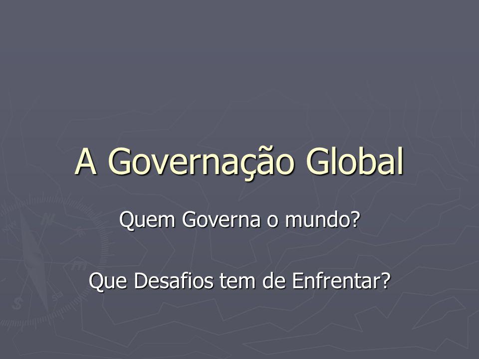 A Governação Global Quem Governa o mundo? Que Desafios tem de Enfrentar?