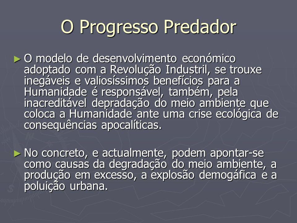 O Progresso Predador O modelo de desenvolvimento económico adoptado com a Revolução Industril, se trouxe inegáveis e valiosíssimos benefícios para a H