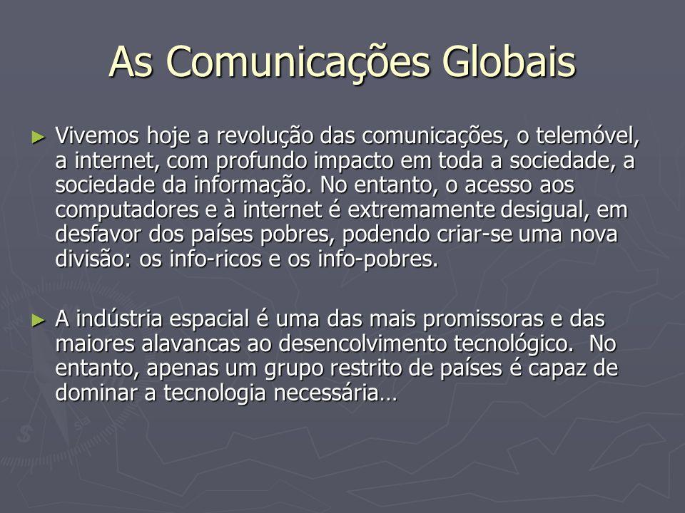 As Comunicações Globais Vivemos hoje a revolução das comunicações, o telemóvel, a internet, com profundo impacto em toda a sociedade, a sociedade da i