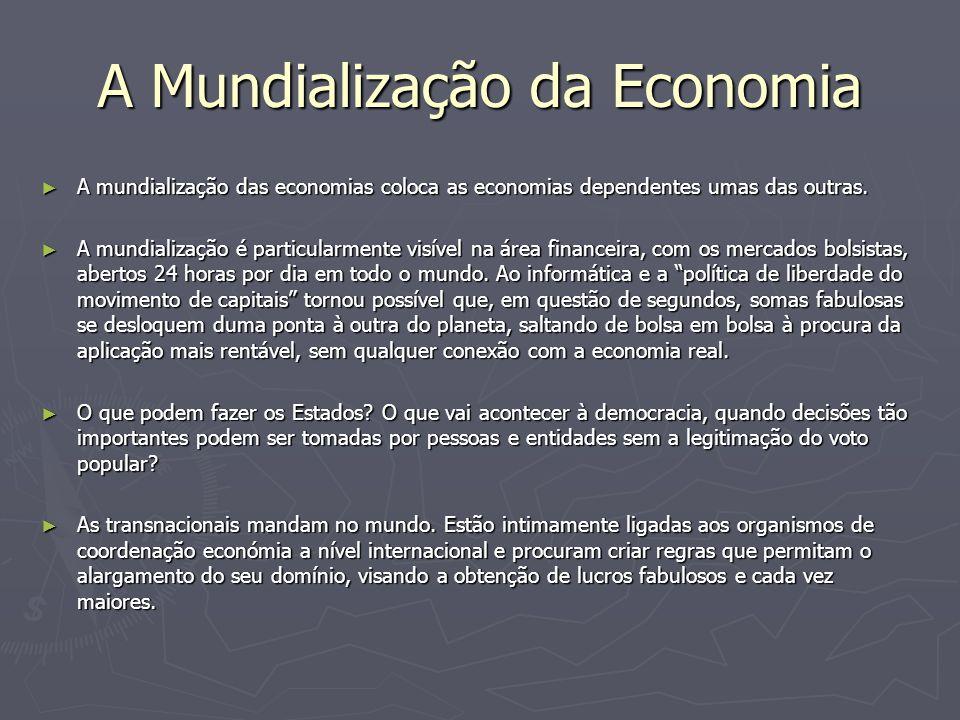 A Mundialização da Economia A mundialização das economias coloca as economias dependentes umas das outras. A mundialização das economias coloca as eco