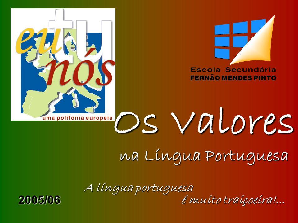 OS VALORES na língua portuguesa Advertência: O vocabulário, expressões e provérbios que se seguem podem não ser representativos da expressão dos valores na língua portuguesa.