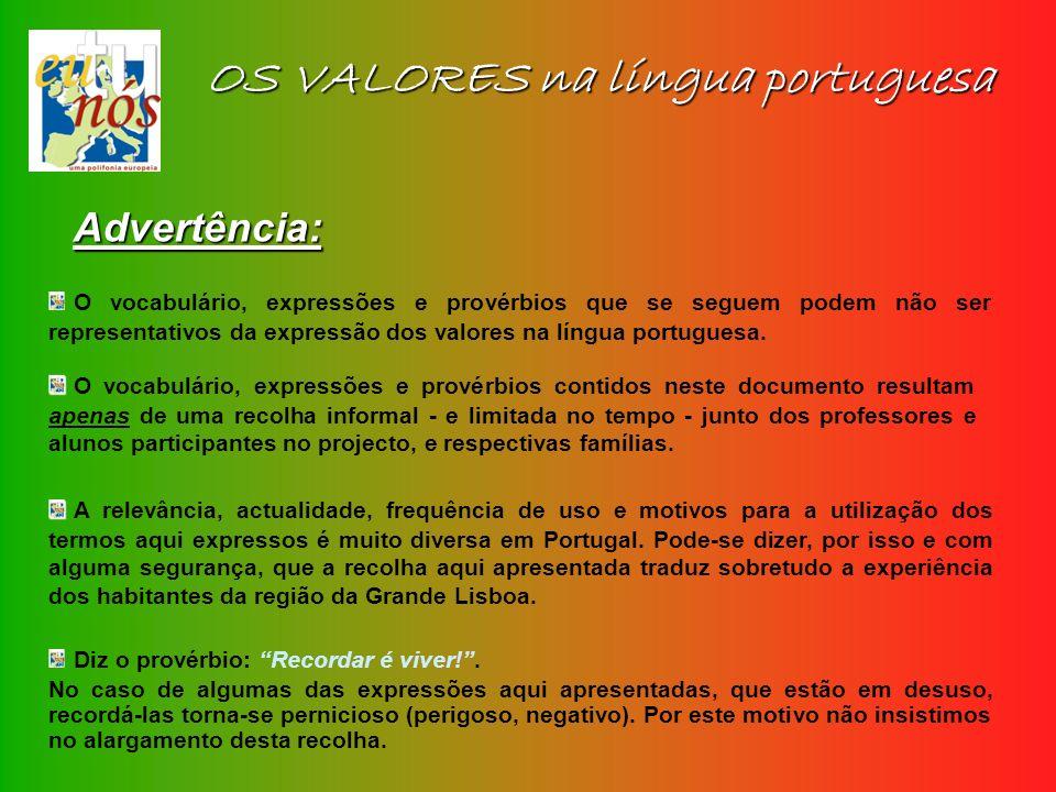 OS VALORES na língua portuguesa Advertência: O vocabulário, expressões e provérbios que se seguem podem não ser representativos da expressão dos valor