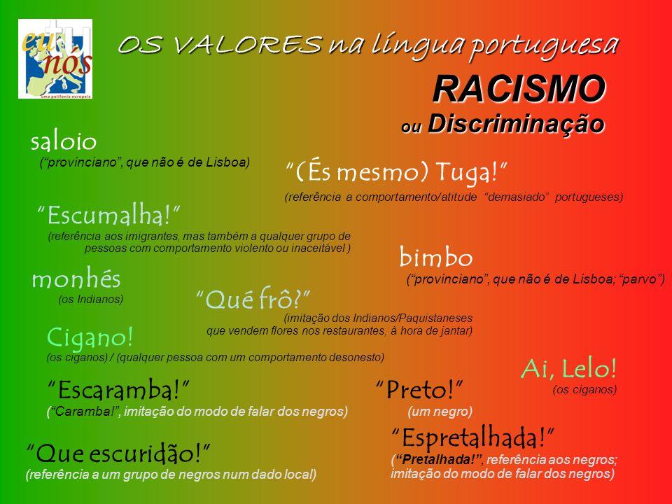 OS VALORES na língua portuguesa Qué frô? (imitação dos Indianos/Paquistaneses que vendem flores nos restaurantes, à hora de jantar) RACISMO ou Discrim