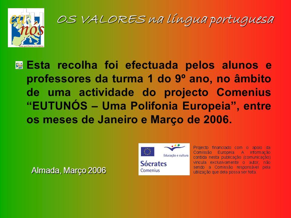 OS VALORES na língua portuguesa Esta recolha foi efectuada pelos alunos e professores da turma 1 do 9º ano, no âmbito de uma actividade do projecto Co