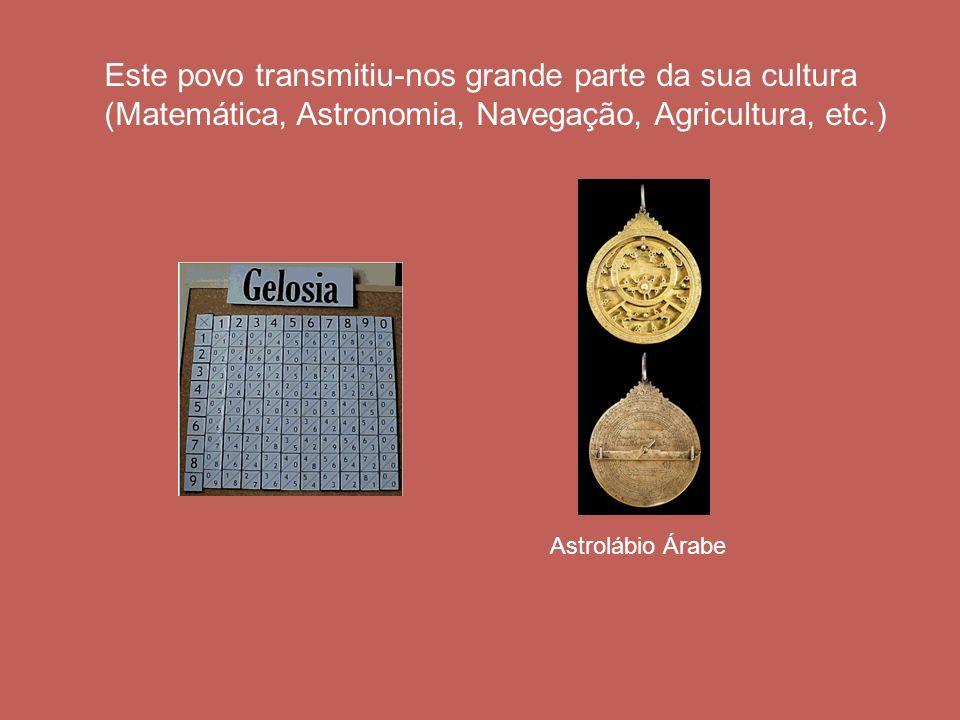 Astrolábio Árabe Este povo transmitiu-nos grande parte da sua cultura (Matemática, Astronomia, Navegação, Agricultura, etc.)