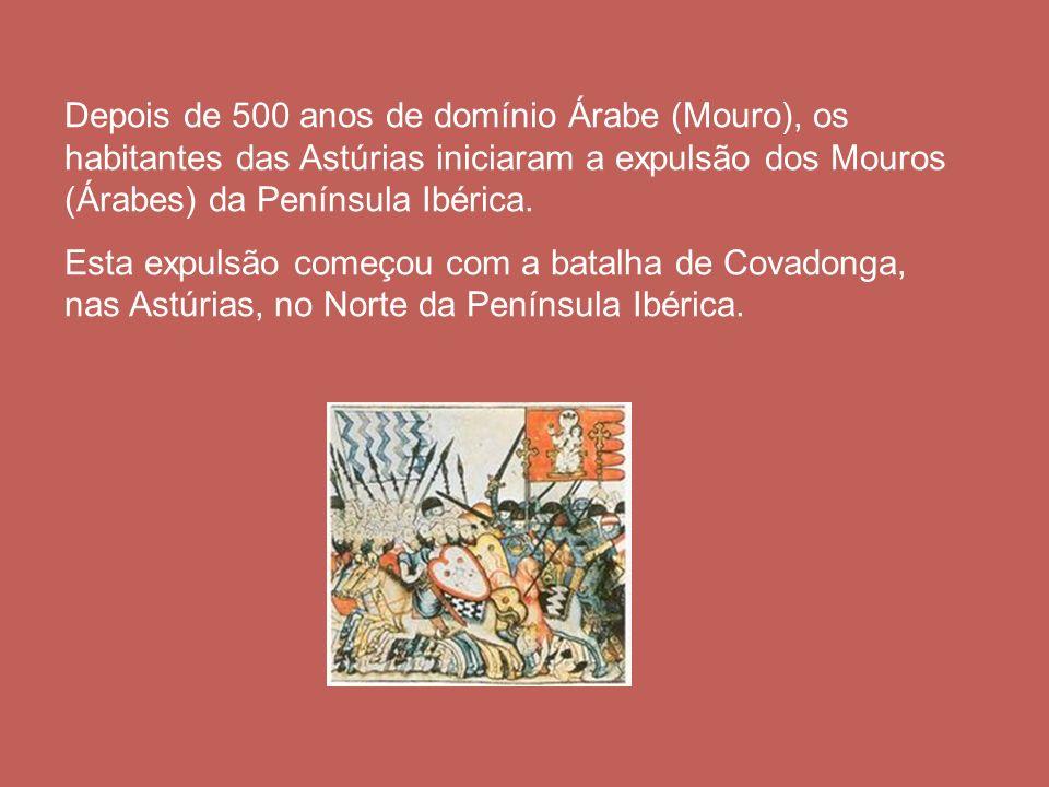 Depois de 500 anos de domínio Árabe (Mouro), os habitantes das Astúrias iniciaram a expulsão dos Mouros (Árabes) da Península Ibérica. Esta expulsão c