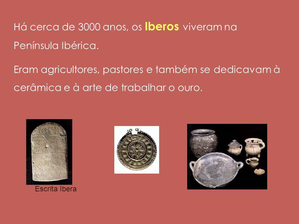 Há cerca de 3000 anos, os Iberos viveram na Península Ibérica. Eram agricultores, pastores e também se dedicavam à cerâmica e à arte de trabalhar o ou