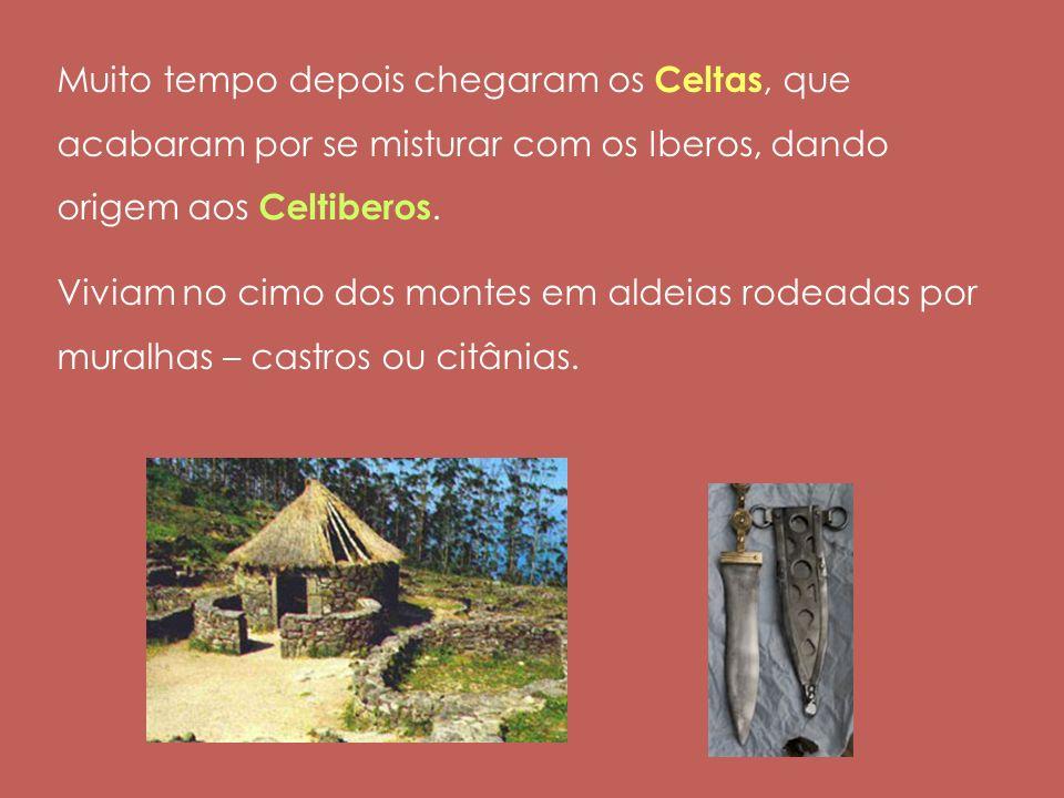 Muito tempo depois chegaram os Celtas, que acabaram por se misturar com os Iberos, dando origem aos Celtiberos. Viviam no cimo dos montes em aldeias r