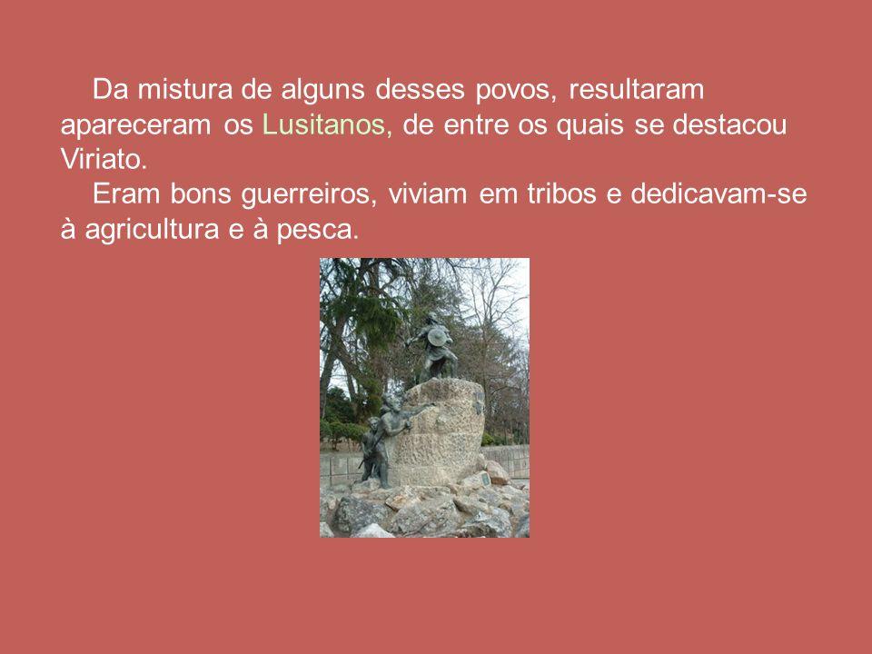 Da mistura de alguns desses povos, resultaram apareceram os Lusitanos, de entre os quais se destacou Viriato. Eram bons guerreiros, viviam em tribos e