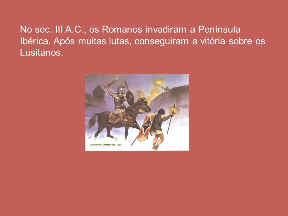 No sec. III A.C., os Romanos invadiram a Península Ibérica. Após muitas lutas, conseguiram a vitória sobre os Lusitanos.