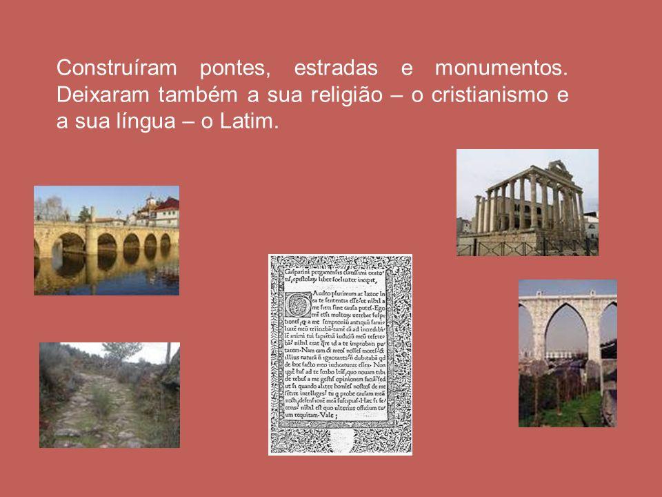 Construíram pontes, estradas e monumentos. Deixaram também a sua religião – o cristianismo e a sua língua – o Latim.