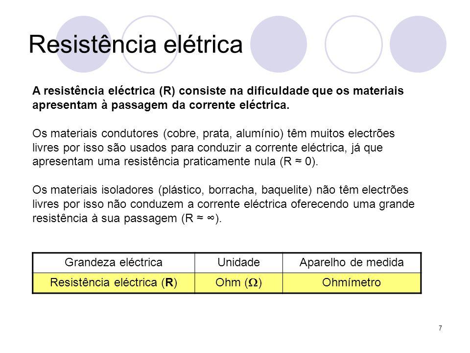 7 Resistência elétrica A resistência eléctrica (R) consiste na dificuldade que os materiais apresentam à passagem da corrente eléctrica. Os materiais