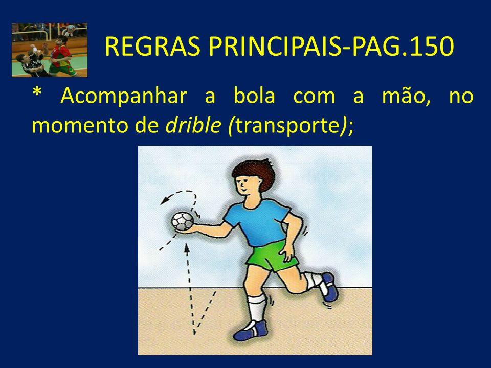 REGRAS PRINCIPAIS-PAG.150 * Acompanhar a bola com a mão, no momento de drible (transporte);