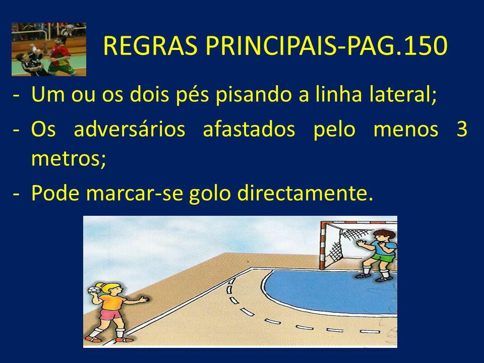 REGRAS PRINCIPAIS-PAG.150 -Um ou os dois pés pisando a linha lateral; -Os adversários afastados pelo menos 3 metros; -Pode marcar-se golo directamente