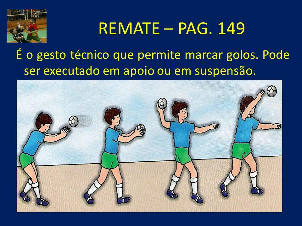 REMATE – PAG. 149 É o gesto técnico que permite marcar golos. Pode ser executado em apoio ou em suspensão.