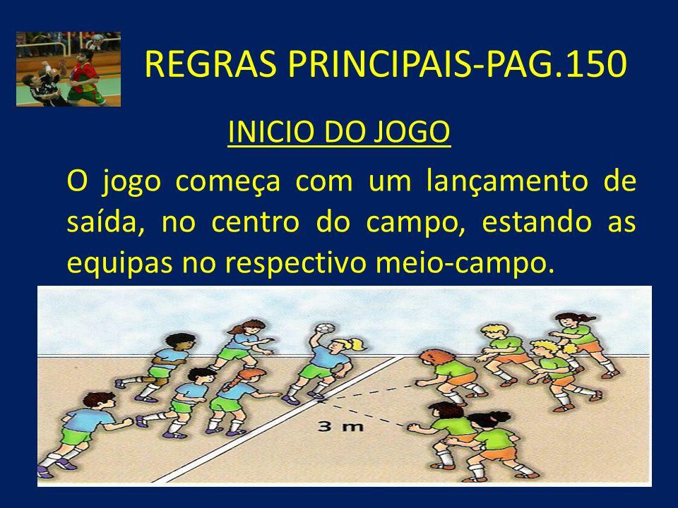 REGRAS PRINCIPAIS-PAG.150 INICIO DO JOGO O jogo começa com um lançamento de saída, no centro do campo, estando as equipas no respectivo meio-campo.