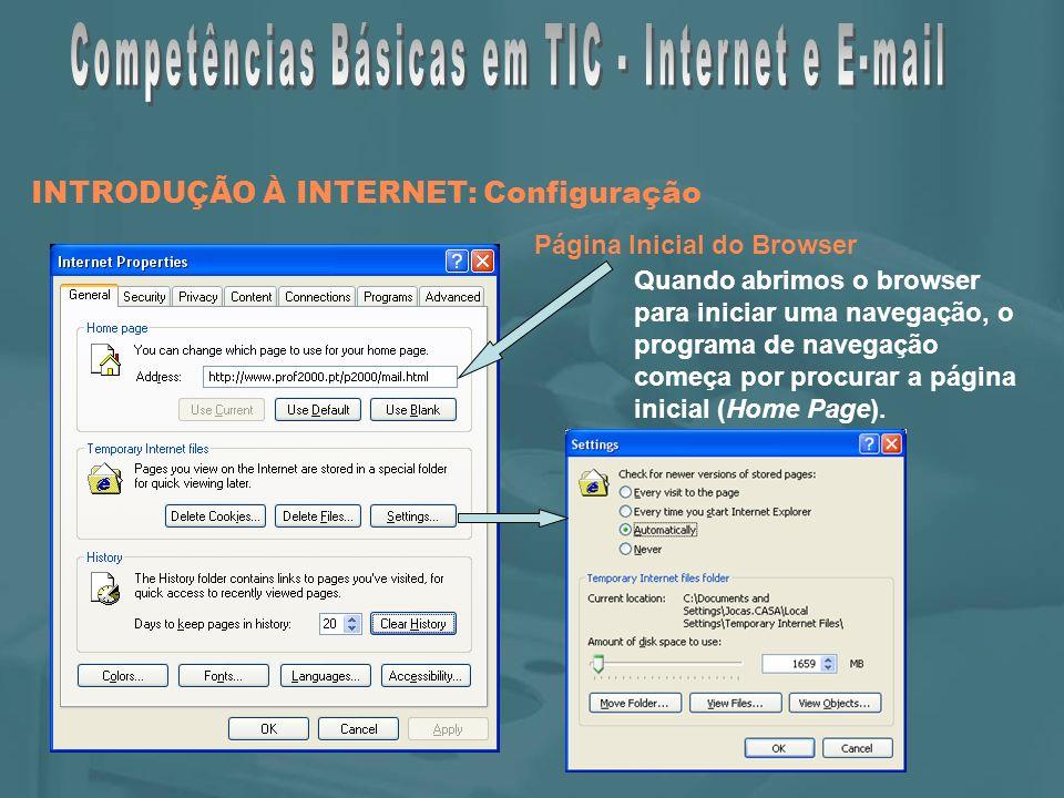 INTRODUÇÃO À INTERNET: Configuração Página Inicial do Browser Quando abrimos o browser para iniciar uma navegação, o programa de navegação começa por procurar a página inicial (Home Page).