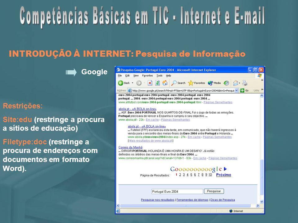 Google Restrições: Site:edu (restringe a procura a sítios de educação) Filetype:doc (restringe a procura de endereços com documentos em formato Word).