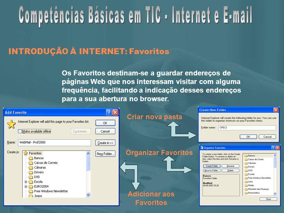 INTRODUÇÃO À INTERNET: Favoritos Os Favoritos destinam-se a guardar endereços de páginas Web que nos interessam visitar com alguma frequência, facilitando a indicação desses endereços para a sua abertura no browser.