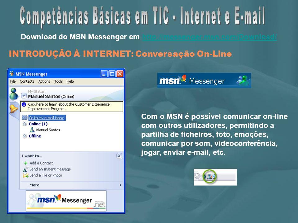 INTRODUÇÃO À INTERNET: Conversação On-Line Com o MSN é possível comunicar on-line com outros utilizadores, permitindo a partilha de ficheiros, foto, emoções, comunicar por som, videoconferência, jogar, enviar e-mail, etc.