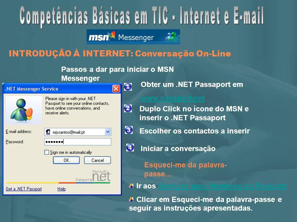 Passos a dar para iniciar o MSN Messenger Duplo Click no ícone do MSN e inserir o.NET Passaport Escolher os contactos a inserir Iniciar a conversação Esqueci-me da palavra- passe… Ir aos Serviços para Membros do Passport Clicar em Esqueci-me da palavra-passe e seguir as instruções apresentadas.