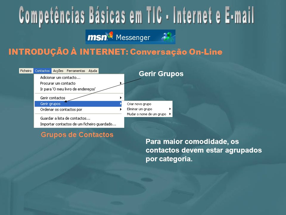 Grupos de Contactos Gerir Grupos Para maior comodidade, os contactos devem estar agrupados por categoria.
