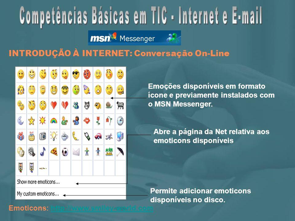Emoticons: http://www.smiley-world.com Abre a página da Net relativa aos emoticons disponíveis Emoções disponíveis em formato ícone e previamente instalados com o MSN Messenger.