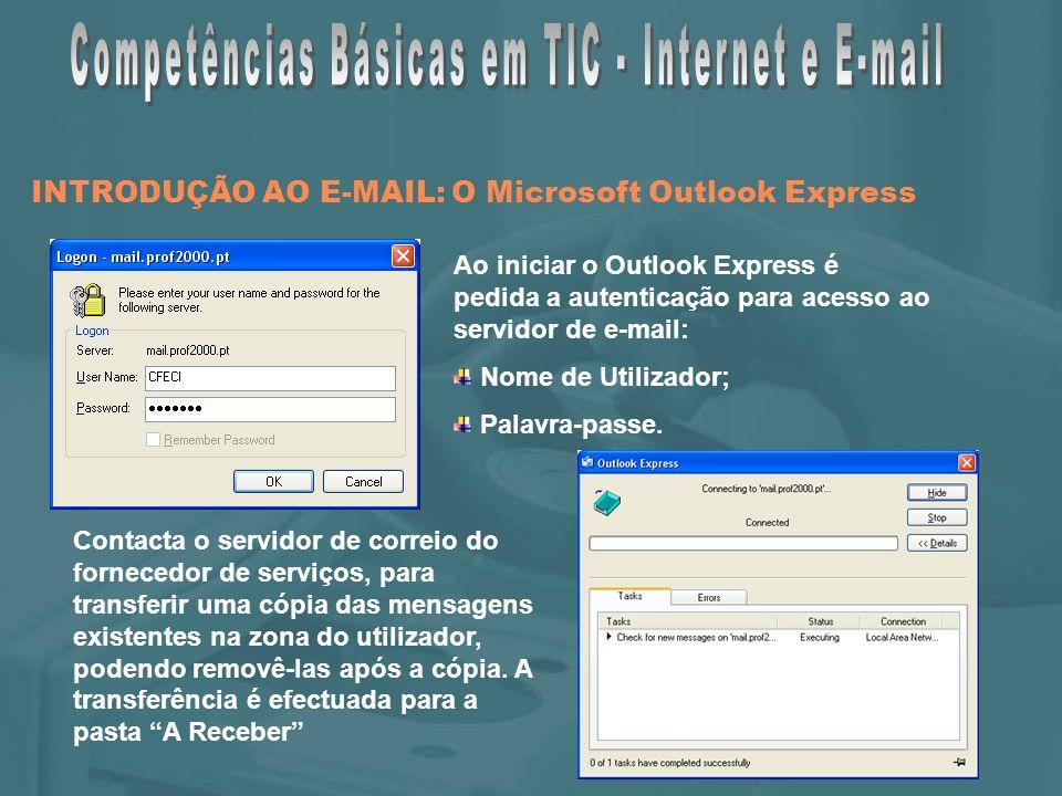 INTRODUÇÃO AO E-MAIL: O Microsoft Outlook Express Ao iniciar o Outlook Express é pedida a autenticação para acesso ao servidor de e-mail: Nome de Utilizador; Palavra-passe.