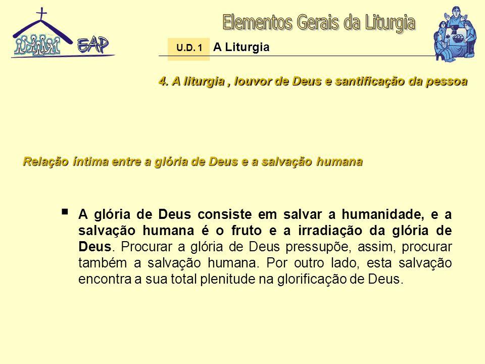 4. A liturgia, louvor de Deus e santificação da pessoa A glória de Deus consiste em salvar a humanidade, e a salvação humana é o fruto e a irradiação