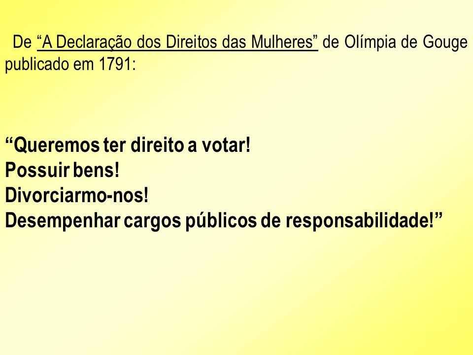 De A Declaração dos Direitos das Mulheres de Olímpia de Gouge publicado em 1791: Queremos ter direito a votar! Possuir bens! Divorciarmo-nos! Desempen