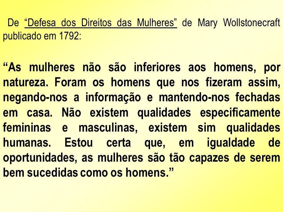 De Defesa dos Direitos das Mulheres de Mary Wollstonecraft publicado em 1792: As mulheres não são inferiores aos homens, por natureza. Foram os homens