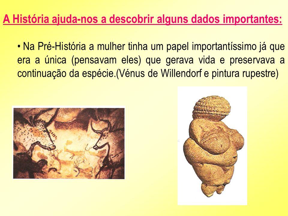 A História ajuda-nos a descobrir alguns dados importantes: Na Pré-História a mulher tinha um papel importantíssimo já que era a única (pensavam eles)