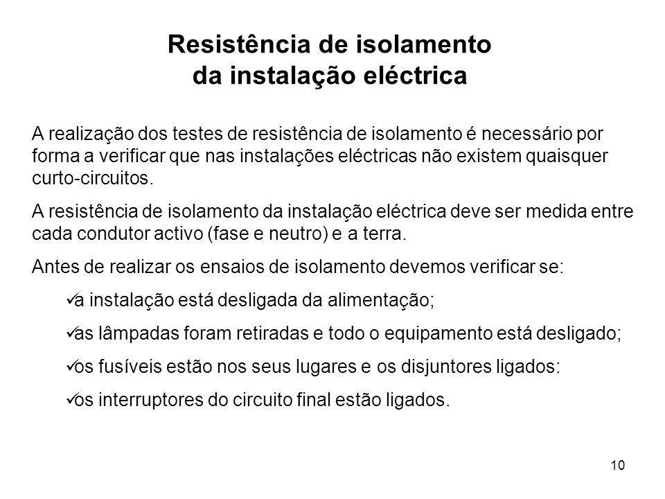 10 Resistência de isolamento da instalação eléctrica A realização dos testes de resistência de isolamento é necessário por forma a verificar que nas instalações eléctricas não existem quaisquer curto-circuitos.