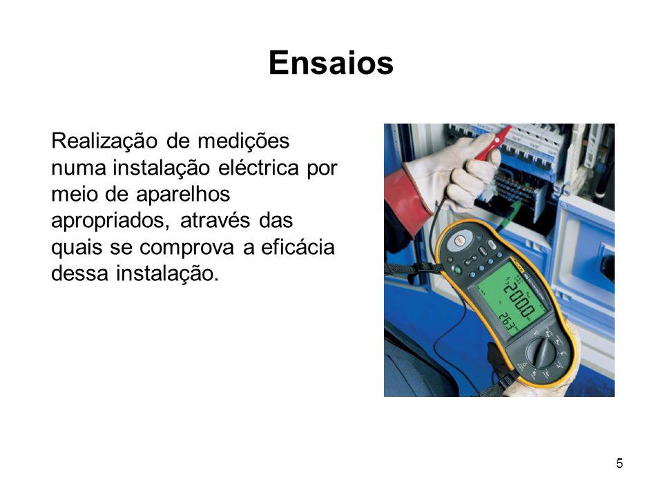 5 Ensaios Realização de medições numa instalação eléctrica por meio de aparelhos apropriados, através das quais se comprova a eficácia dessa instalação.