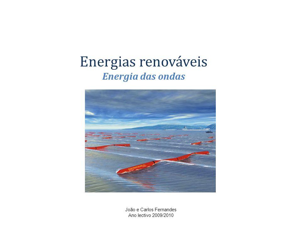 Energias renováveis Energia das ondas João e Carlos Fernandes Ano lectivo 2009/2010