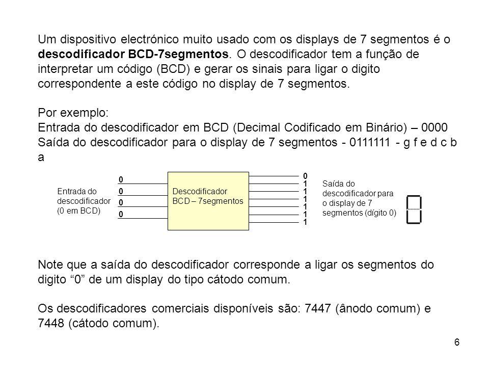 6 Um dispositivo electrónico muito usado com os displays de 7 segmentos é o descodificador BCD-7segmentos. O descodificador tem a função de interpreta