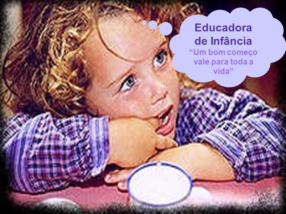 Educadora de Infância Um bom começo vale para toda a vida