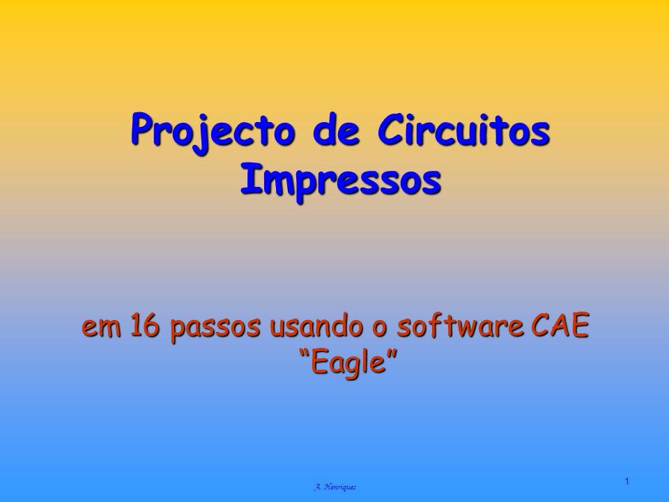 A. Henriques 1 Projecto de Circuitos Impressos em 16 passos usando o software CAE Eagle