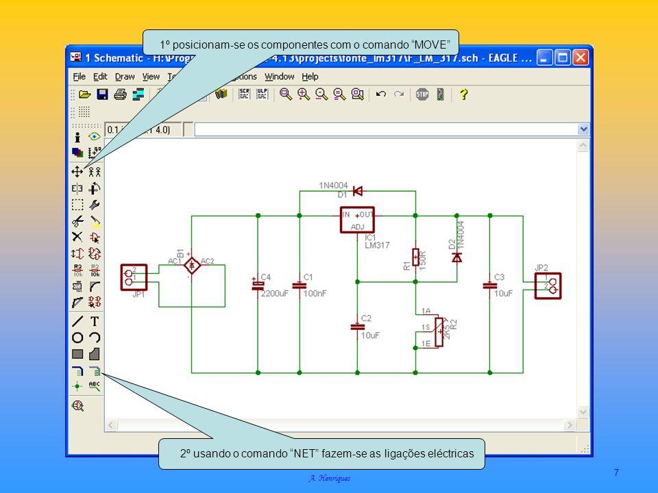 A. Henriques 7 1º posicionam-se os componentes com o comando MOVE 2º usando o comando NET fazem-se as ligações eléctricas