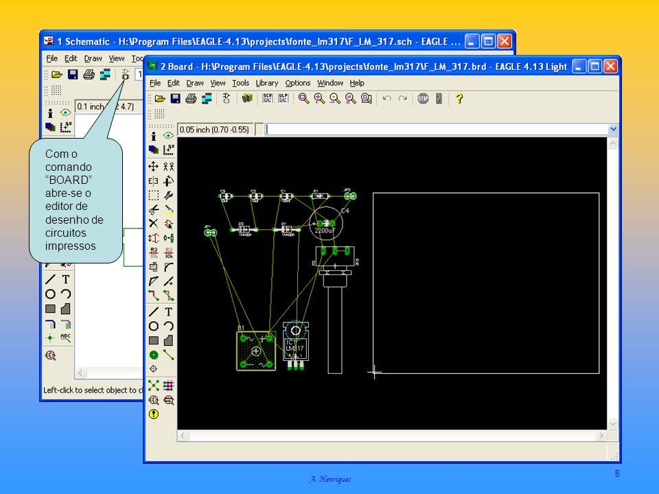 A. Henriques 8 Com o comando BOARD abre-se o editor de desenho de circuitos impressos