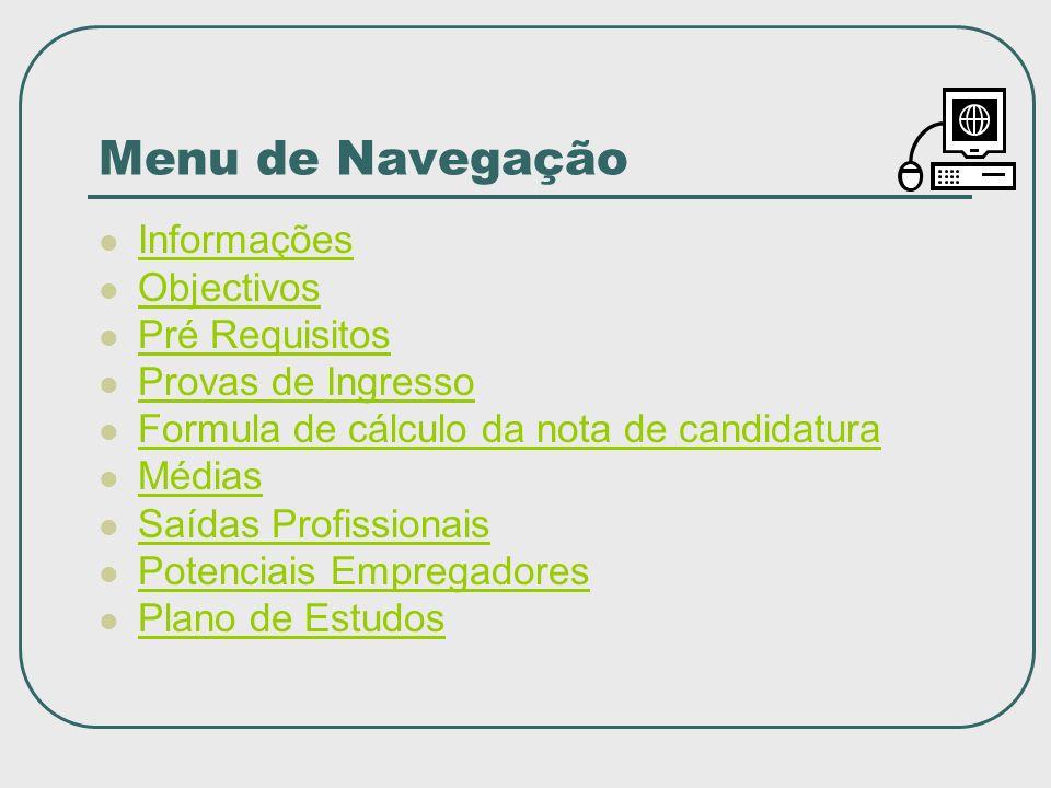 Menu de Navegação Informações Objectivos Pré Requisitos Provas de Ingresso Formula de cálculo da nota de candidatura Médias Saídas Profissionais Poten