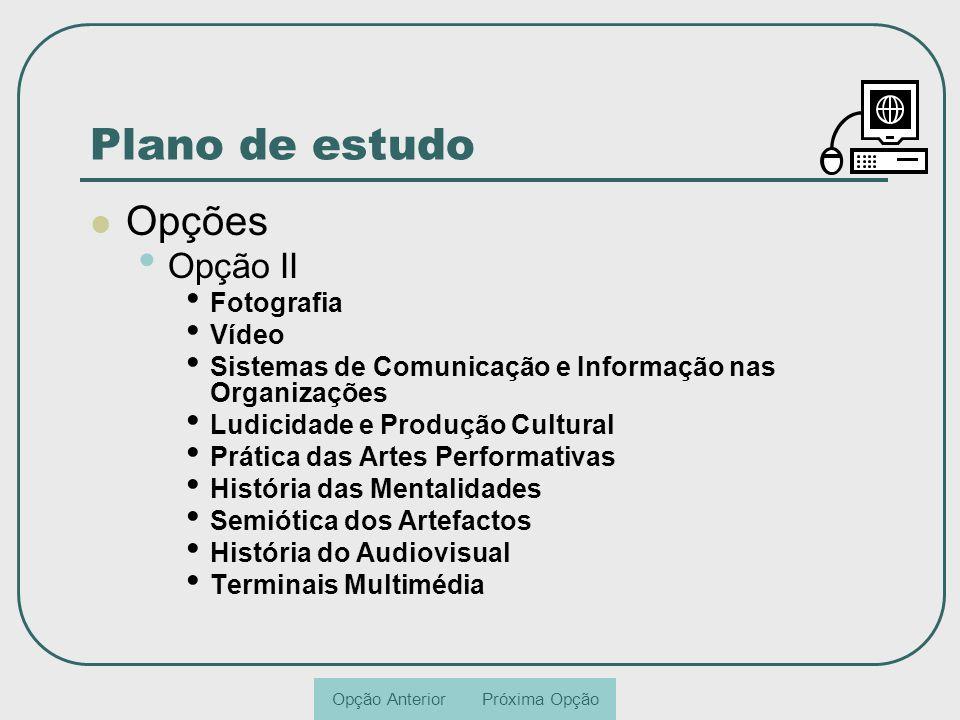 Plano de estudo Opções Opção II Fotografia Vídeo Sistemas de Comunicação e Informação nas Organizações Ludicidade e Produção Cultural Prática das Arte