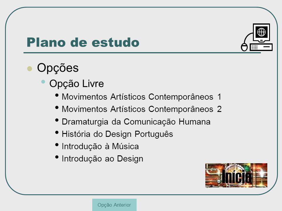 Plano de estudo Opções Opção Livre Movimentos Artísticos Contemporâneos 1 Movimentos Artísticos Contemporâneos 2 Dramaturgia da Comunicação Humana His