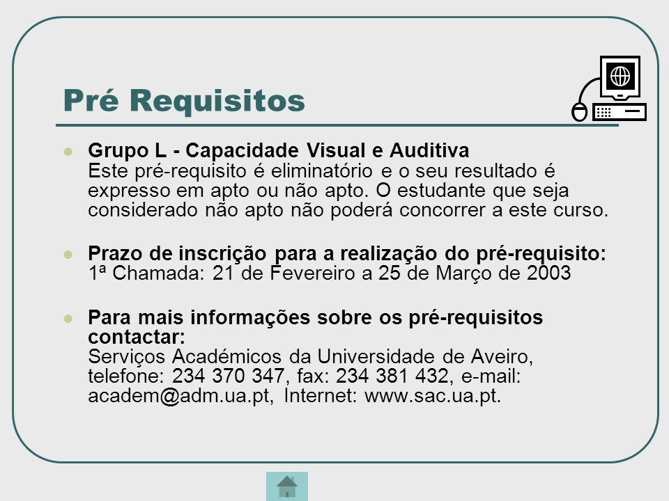 Pré Requisitos Grupo L - Capacidade Visual e Auditiva Este pré-requisito é eliminatório e o seu resultado é expresso em apto ou não apto. O estudante