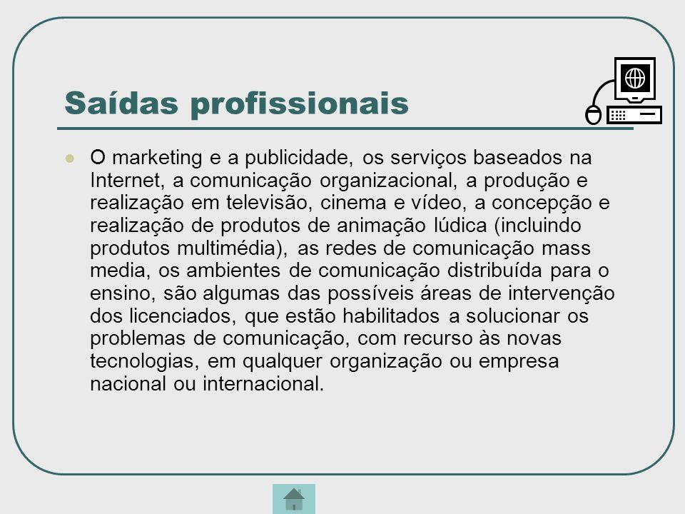 Saídas profissionais O marketing e a publicidade, os serviços baseados na Internet, a comunicação organizacional, a produção e realização em televisão