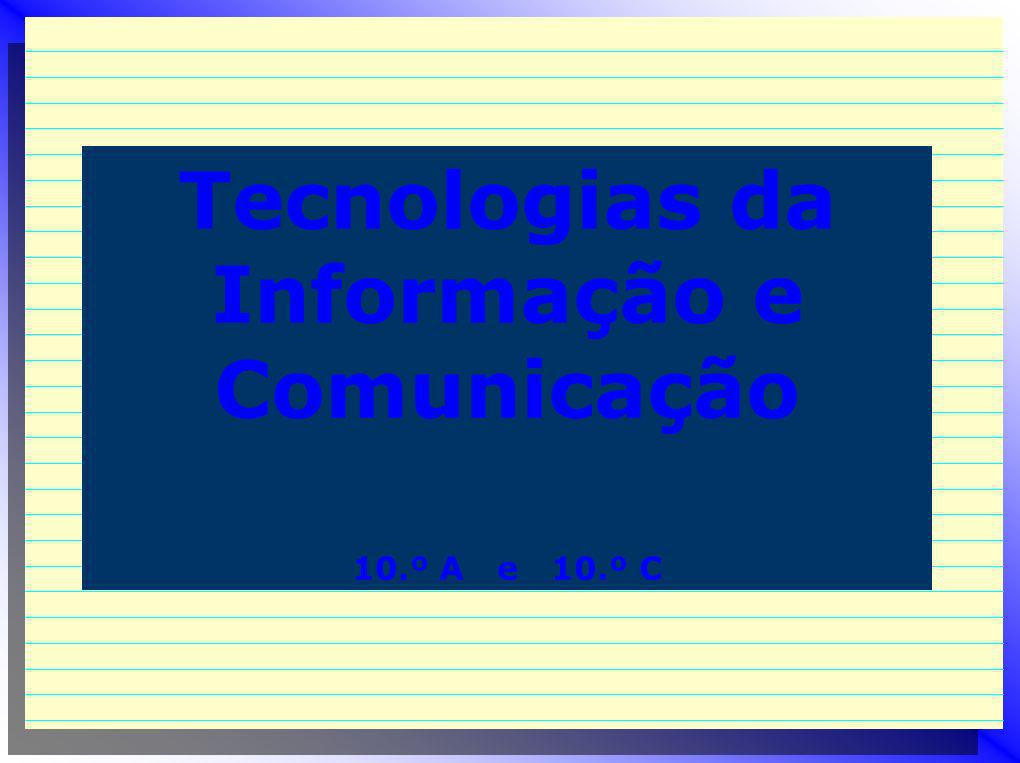 Tecnologias da Informação e Comunicação 10.º A e 10.º C