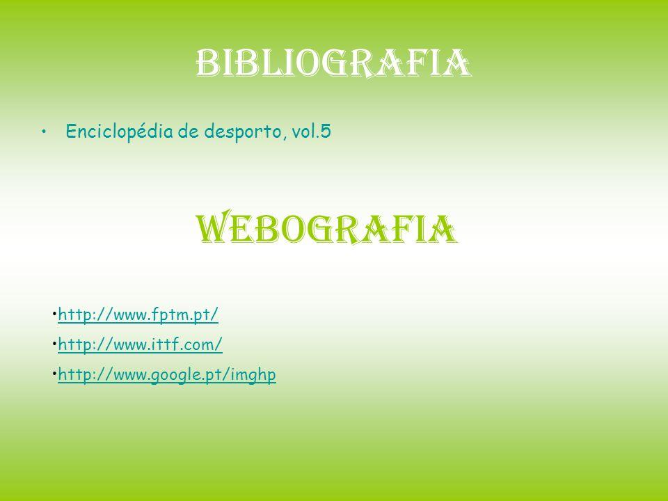 Bibliografia Enciclopédia de desporto, vol.5 http://www.fptm.pt/ http://www.ittf.com/ http://www.google.pt/imghp Webografia