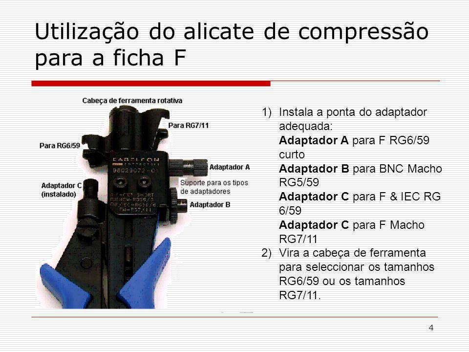 4 Utilização do alicate de compressão para a ficha F 1)Instala a ponta do adaptador adequada: Adaptador A para F RG6/59 curto Adaptador B para BNC Mac