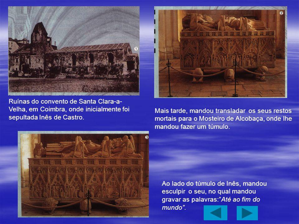 Ruínas do convento de Santa Clara-a- Velha, em Coimbra, onde inicialmente foi sepultada Inês de Castro. Mais tarde, mandou transladar os seus restos m